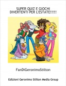 FanDiGeronimoStilton - SUPER QUIZ E GIOCHI DIVERTENTI PER L'ESTATE!!!!!!