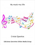 Cristal Quesitos - My music=my life