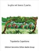 Topobella Capellona - la gita nel bosco 2 parte.