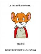 Topelix - La mia solita fortuna...