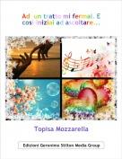 Topisa Mozzarella - Ad  un tratto mi fermai. E così iniziai ad ascoltare...