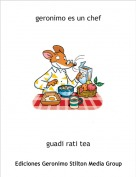 guadi rati tea - geronimo es un chef