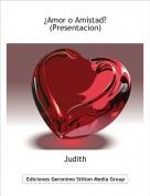 Judith - ¿Amor o Amistad?(Presentacion)