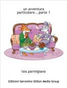tea parmigiano - un avventura particolare...parte 1