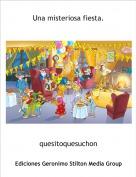 quesitoquesuchon - Una misteriosa fiesta.
