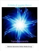Topisa Mozzarella - Il titolo di questo libro è segreto...