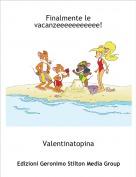 Valentinatopina - Finalmente le vacanzeeeeeeeeeee!