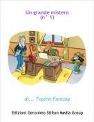 di... Topina-Fantasy - Un grande mistero(n° 1)