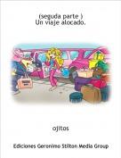 ojitos - (seguda parte )Un viaje alocado.