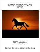 TOPO-giugiluni - POESIE, STORIE E TANTO ALTRO