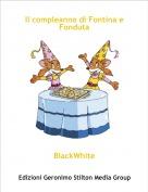BlackWhite - Il compleanno di Fontina e Fonduta