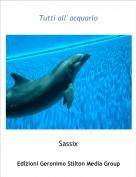 Sassix - Tutti all' acquario