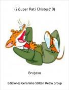 Brujaxa - (2)Super Rati Chistes(10)