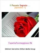 TopellaFormaggiosa 96 - Il Passato Segreto ...[episodio 1]