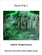 Sophie Gingermouse - .Force Trip 1.