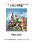 RATONALBERT - LA VUELTA AL MUNDO EN 80 DIAS (1º PARTE)
