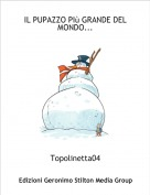 Topolinetta04 - IL PUPAZZO PIù GRANDE DEL MONDO...
