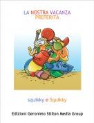squikky e Squikky - LA NOSTRA VACANZA PREFERITA