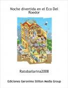 Ratobailarina2008 - Noche divertida en el Eco Del Roedor