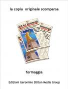 formaggia - la copia  originale scomparsa