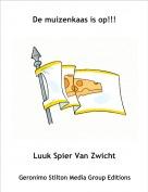 Luuk Spier Van Zwicht - De muizenkaas is op!!!