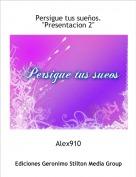 """Alex910 - Persigue tus sueños.""""Presentacion 2"""""""