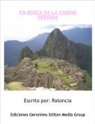 Escrito por: Ratoncia - EN BUSCA DA LA CIUDAD PERDIDA