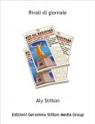 Aly Stilton - Rivali di giornale