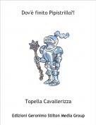 Topella Cavallerizza - Dov'è finito Pipistrillo?!