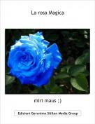 miri maus ;) - La rosa Magica