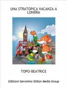 TOPO-BEATRICE - UNA STRATOPICA VACANZA A LONDRA