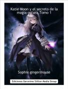 Sophie gingermouse - Katie Moon y el secreto de la magia oscura.Tomo 1