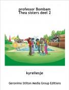 kyreliesje - professor BombamThea sisters deel 2