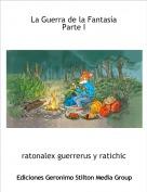 ratonalex guerrerus y ratichic i - La Guerra de la FantasíaParte I