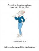 rataescritora - Consejos de rataescritora para escribir tu libro