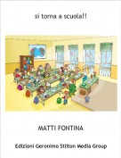 MATTI FONTINA - si torna a scuola!!