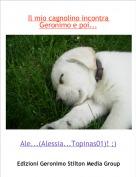 Ale...(Alessia...Topinas01)! ;) - Il mio cagnolino incontra Geronimo e poi...