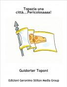 Guidorter Toponi - Topazia una città...Pericolosaaaa!