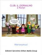 Hieronymus! - CLUB: IL GIORNALINO2 Parte!