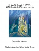 Creatilla topissa - IN VACANZA ALL' HOTEL SUCCHIASANGUE(prima parte)