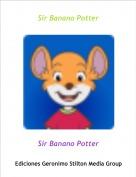 Sir Banano Potter - Sir Banano Potter
