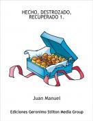 Juan Manuel - HECHO, DESTROZADO, RECUPERADO 1.