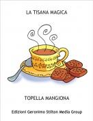 TOPELLA MANGIONA - LA TISANA MAGICA