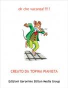 CREATO DA TOPINA PIANISTA - oh che vacanza!!!!!