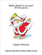 Topale Stiltonut - Babbo Natale è nei guai!(Prima parte)