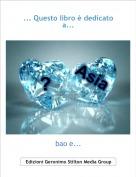 bao e... - ... Questo libro è dedicato a...
