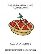 VALE LA CATASTROFE - CHE BELLO ARRIVA IL MIO COMPLEANNO!