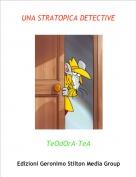 TeOdOrA-TeA - UNA STRATOPICA DETECTIVE
