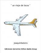 """joaquinbatero - """" un viaje de locos """""""