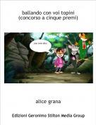 alice grana - ballando con voi topini (concorso a cinque premi)
